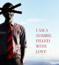 I am a Zombie, filled with love...