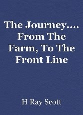 The Journey.... From The Farm, To The Front Line