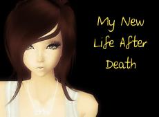 My New Life After Death