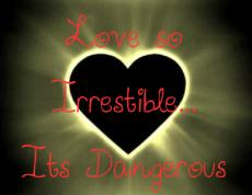 Love so Irresistible...its Dangerous.