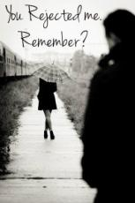 You Rejected Me. Remember?