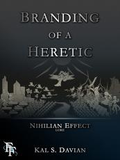 Branding of a Heretic (Nihilian Effect Lore: Book One)