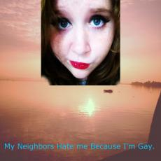 My Neighbors Hate Me Because I'm Gay.