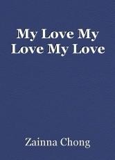 My Love My Love My Love