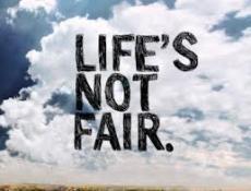 Life isn't fair...