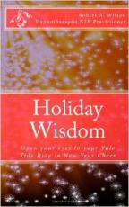 Holiday Wisdom: Open your eyes to your Yule Tide Ride in New Year Cheer (Volume 1)