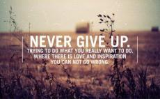 Never Give Up! Be You....