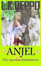 Anjel The Agresian Enchantress by L.K. Reppo