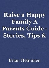 Raise a Happy Family A Parents Guide - Stories, Tips & Advice