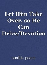 Let Him Take Over, so He Can Drive/Devotion