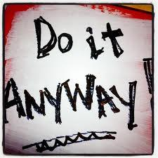 Do It Anyway....
