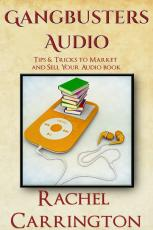Gangbusters Audio-Tips and Tricks to Market and Sell Your Audiobooks