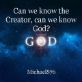 Can we know the Creator, can we know God?