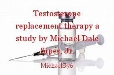Testosterone replacement therapy a study by Michael Dale Sipes, Jr.