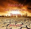 Mankind a Self-Destructive Species