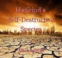 Mankind a Self-Destructive Species