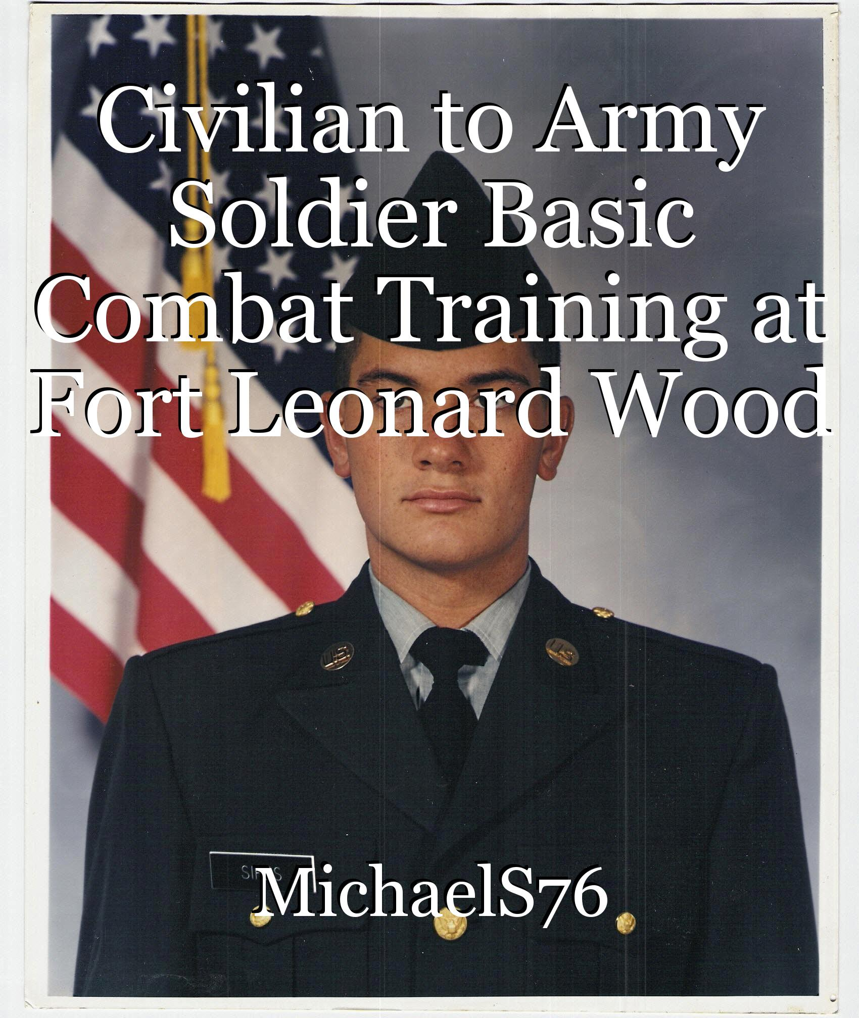 Civilian To Army Soldier Basic Combat Training At Fort Leonard Wood
