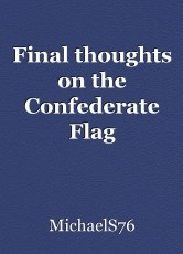 Final thoughts on the Confederate Flag