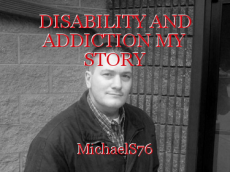 DISABILITY AND ADDICTION MY STORY