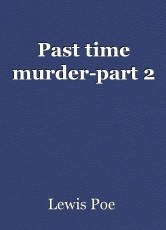 Past time murder-part 2