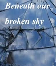 Beneath our Broken Skies