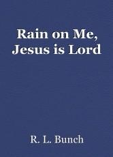 Rain on Me, Jesus is Lord