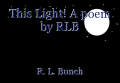 This Light! A poem by RLB