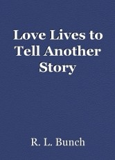 Love Lives to Tell Another Story