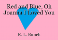 Red and Blue, Oh Joanna I Loved You