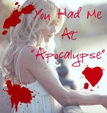 You Had Me At Apocalypse