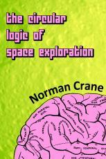 The Circular Logic of Space Exploration