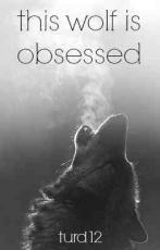 This Wolf Is Obsessed