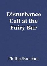 Disturbance Call at the Fairy Bar