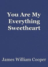 You Are My Everything Sweetheart