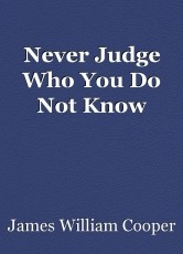 Never Judge Who You Do Not Know