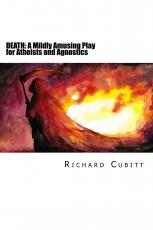 DEATH: A Mildly Amusing Play for Atheists and Agnostics