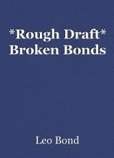 *Rough Draft* Broken Bonds