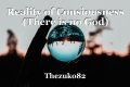 Reality of Consiousness (There is no God)