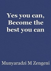 Yes you can, Become the best you can