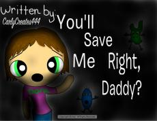 You'll Save Me Right,Daddy?