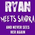 Ryan Meets Sandra And Never Sees Her Again