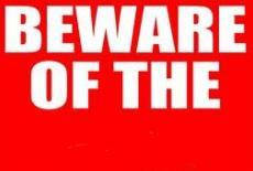 Beware of the ...........