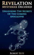 Revelation Mysteries Decoded - Unlocking the Secrets of the Apocalypse