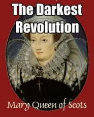 Mary Queen Of Scots - The Darkest Revolution