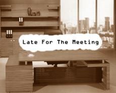 Late For The Meeting