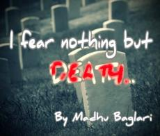 I fear nothing but death