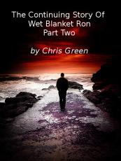 The Continuing Story Of Wet Blanket Ron - Part Two