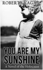 You Are My Sunshine: A Novel Of The Holocaust (All My Love Detrick Companion Novel Book 2)