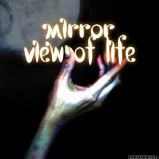 My Mirror view of life V2