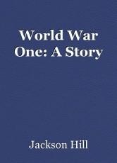 World War One: A Story